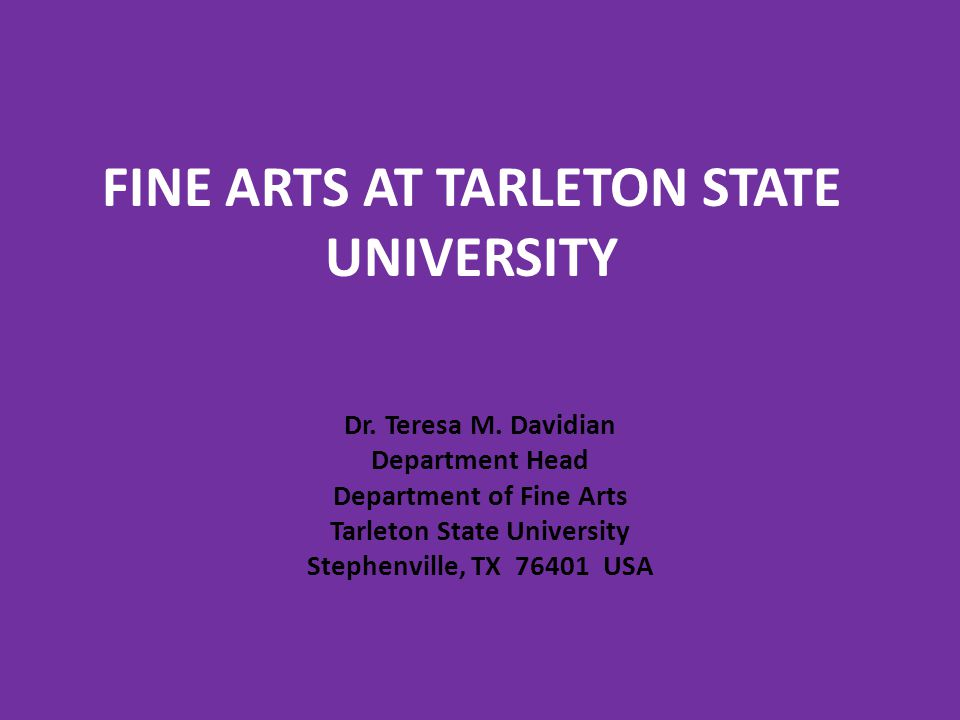 FINE ARTS AT TARLETON STATE UNIVERSITY Dr.Teresa M.