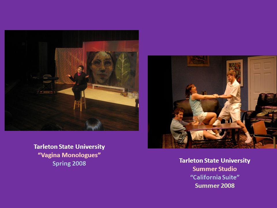 Tarleton State University Vagina Monologues Spring 2008 Tarleton State University Summer Studio California Suite Summer 2008