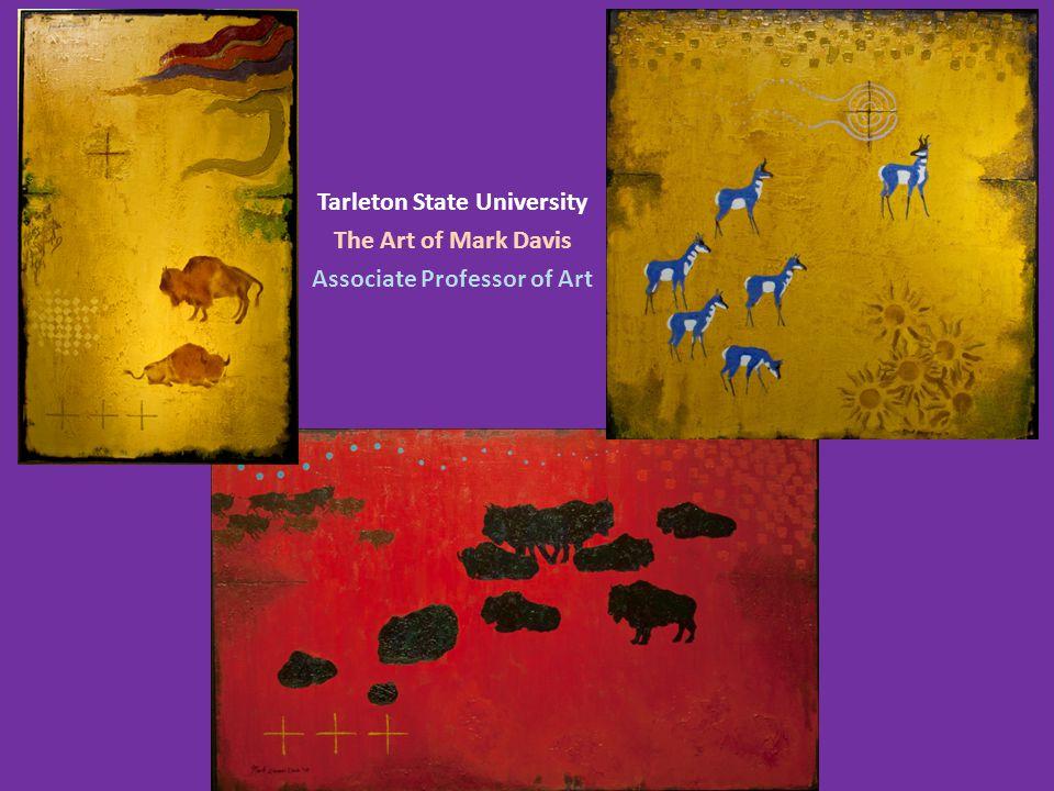 Tarleton State University The Art of Mark Davis Associate Professor of Art