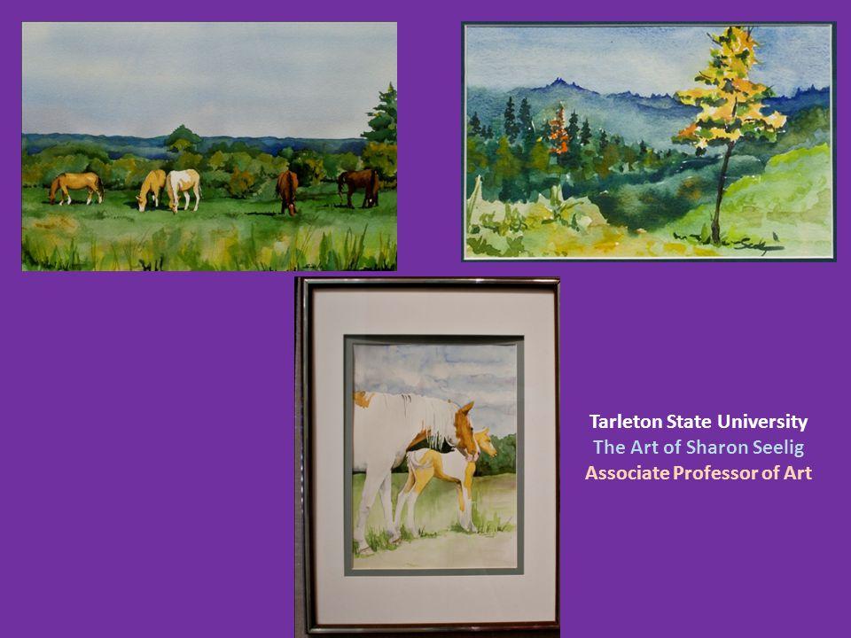 Tarleton State University The Art of Sharon Seelig Associate Professor of Art