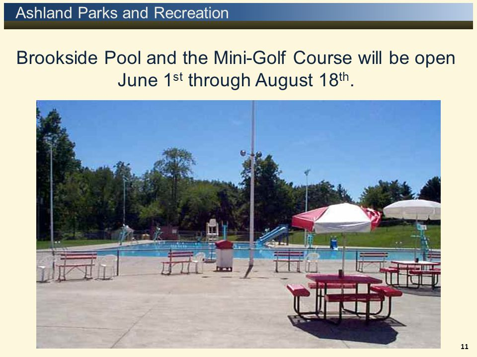 Ashland Parks and Recreation Brookside Pool and the Mini-Golf Course will be open June 1 st through August 18 th.