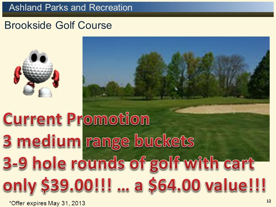 Ashland Parks and Recreation Brookside Golf Course 12 *Offer expires May 31, 2013
