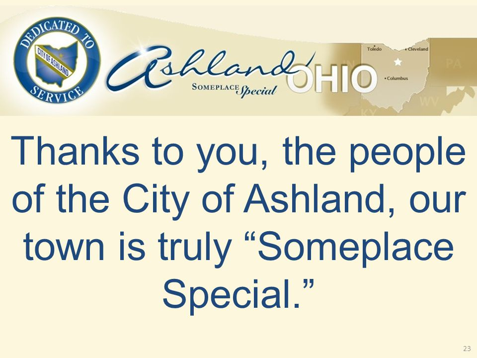 Thanks to you, the people of the City of Ashland, our town is truly Someplace Special. 23