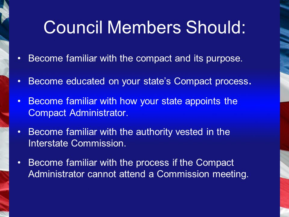 Become familiar with the compact and its purpose. Become educated on your state's Compact process.