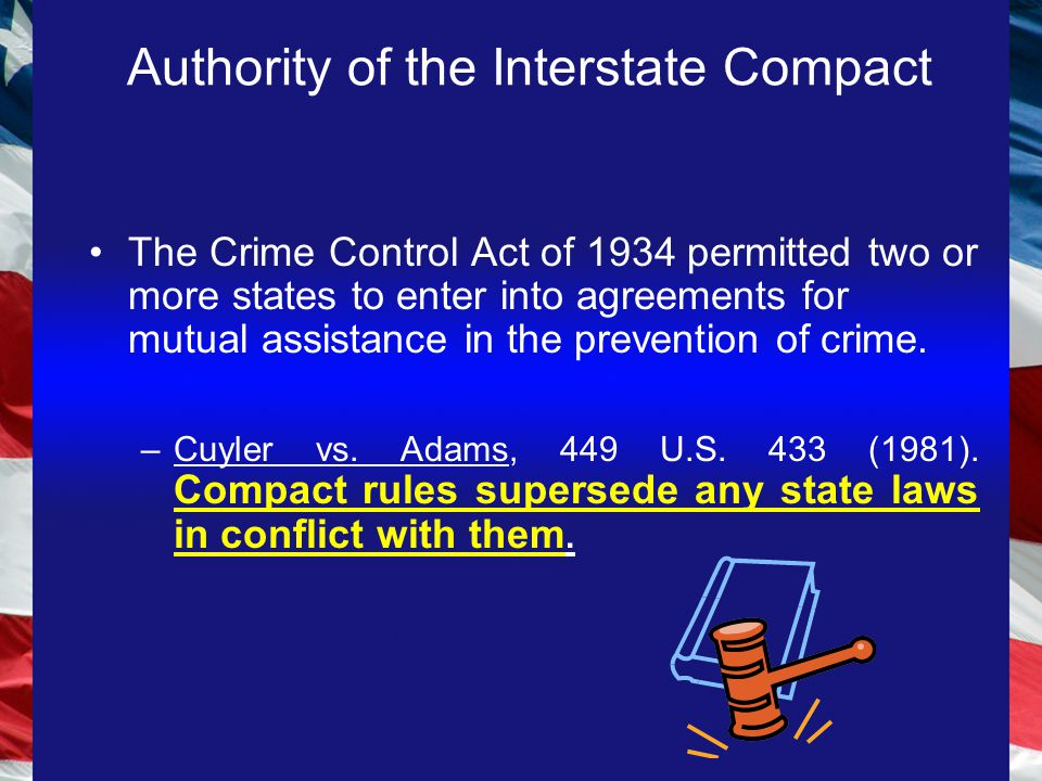 Authority of the Interstate Compact The Crime Control Act of 1934 permitted two or more states to enter into agreements for mutual assistance in the p
