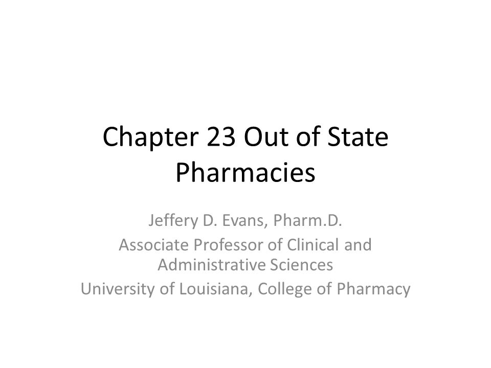Chapter 23 Out of State Pharmacies Jeffery D. Evans, Pharm.D.