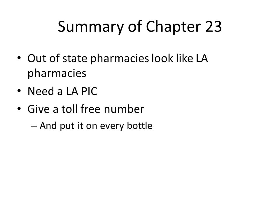 Summary of Chapter 23 Out of state pharmacies look like LA pharmacies Need a LA PIC Give a toll free number – And put it on every bottle