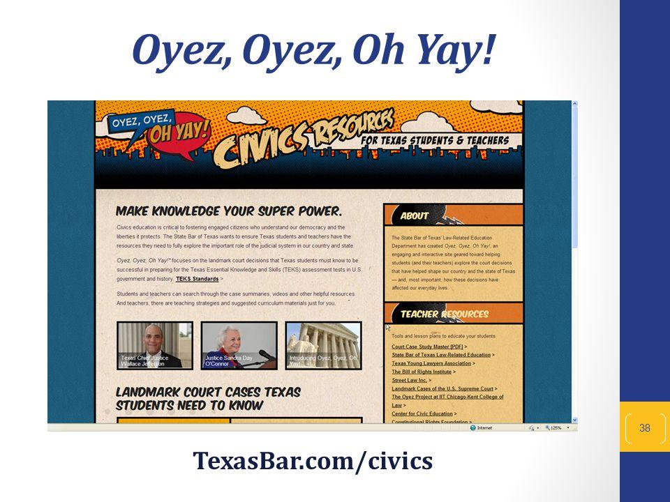 38 Oyez, Oyez, Oh Yay! TexasBar.com/civics