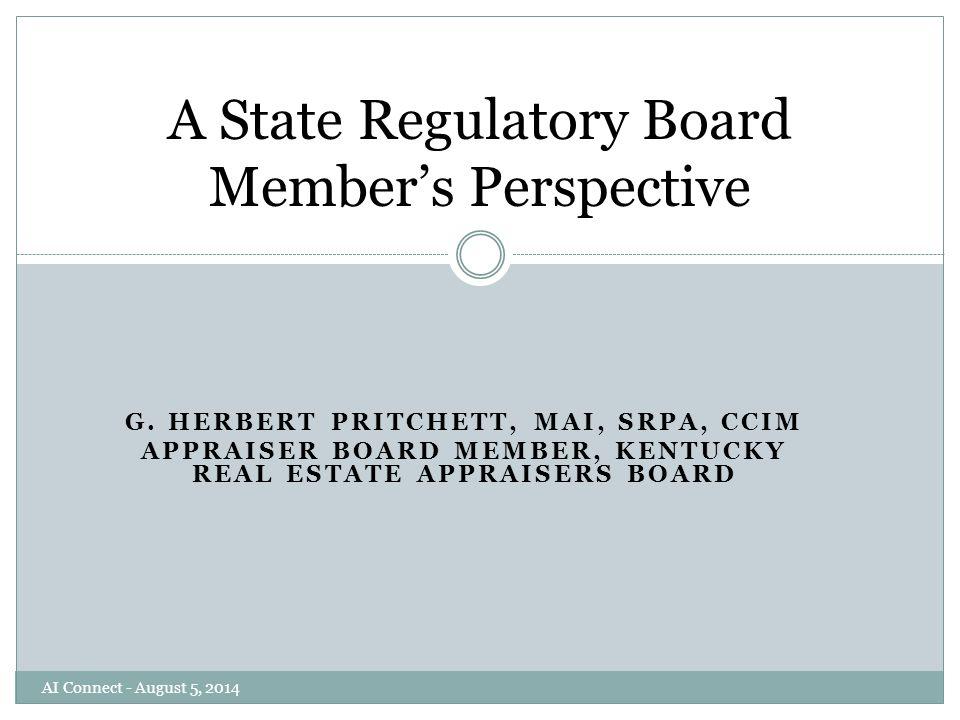 G. HERBERT PRITCHETT, MAI, SRPA, CCIM APPRAISER BOARD MEMBER, KENTUCKY REAL ESTATE APPRAISERS BOARD A State Regulatory Board Member's Perspective AI C