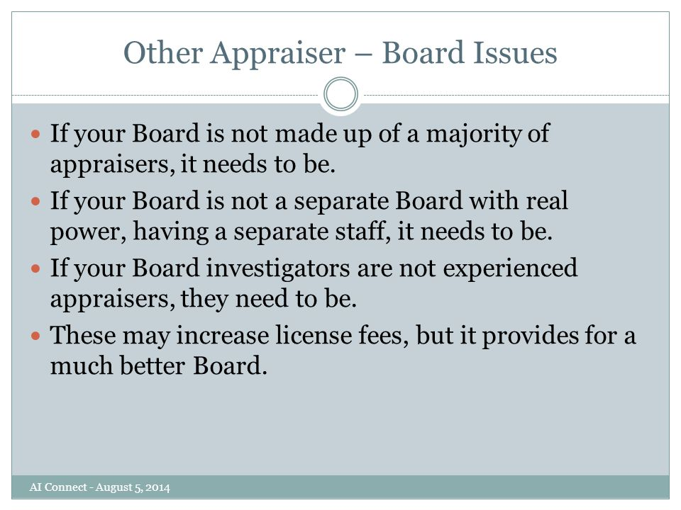 Other Appraiser – Board Issues If your Board is not made up of a majority of appraisers, it needs to be.