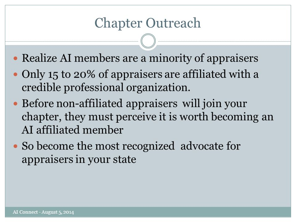 Chapter Outreach Realize AI members are a minority of appraisers Only 15 to 20% of appraisers are affiliated with a credible professional organization.