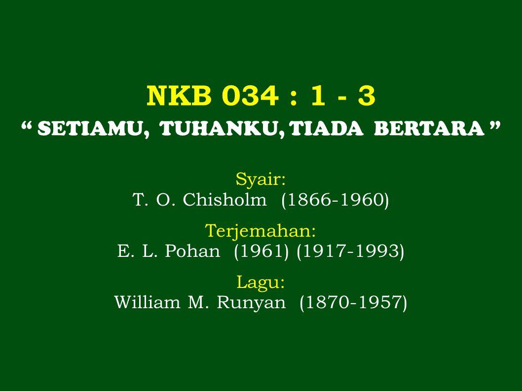 NKB 034 : 1 - 3 SETIAMU, TUHANKU, TIADA BERTARA Syair: T.