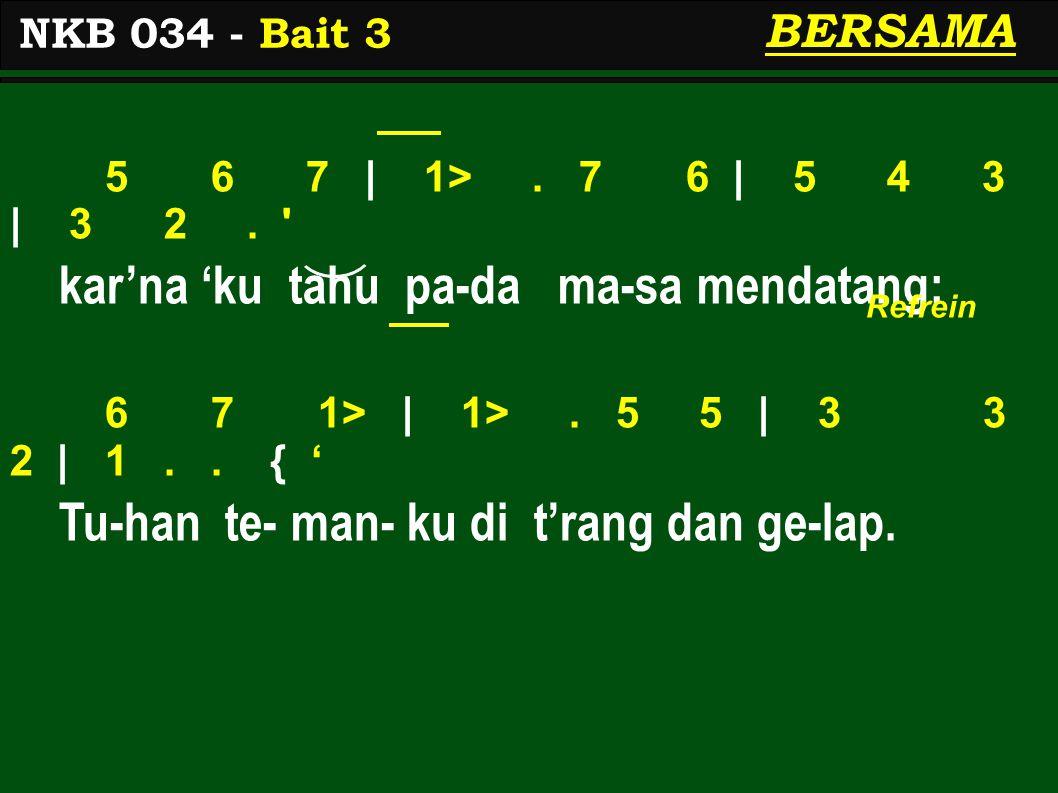 5 6 7 | 1>. 7 6 | 5 4 3 | 3 2. kar'na 'ku tahu pa-da ma-sa mendatang: 6 7 1> | 1>.