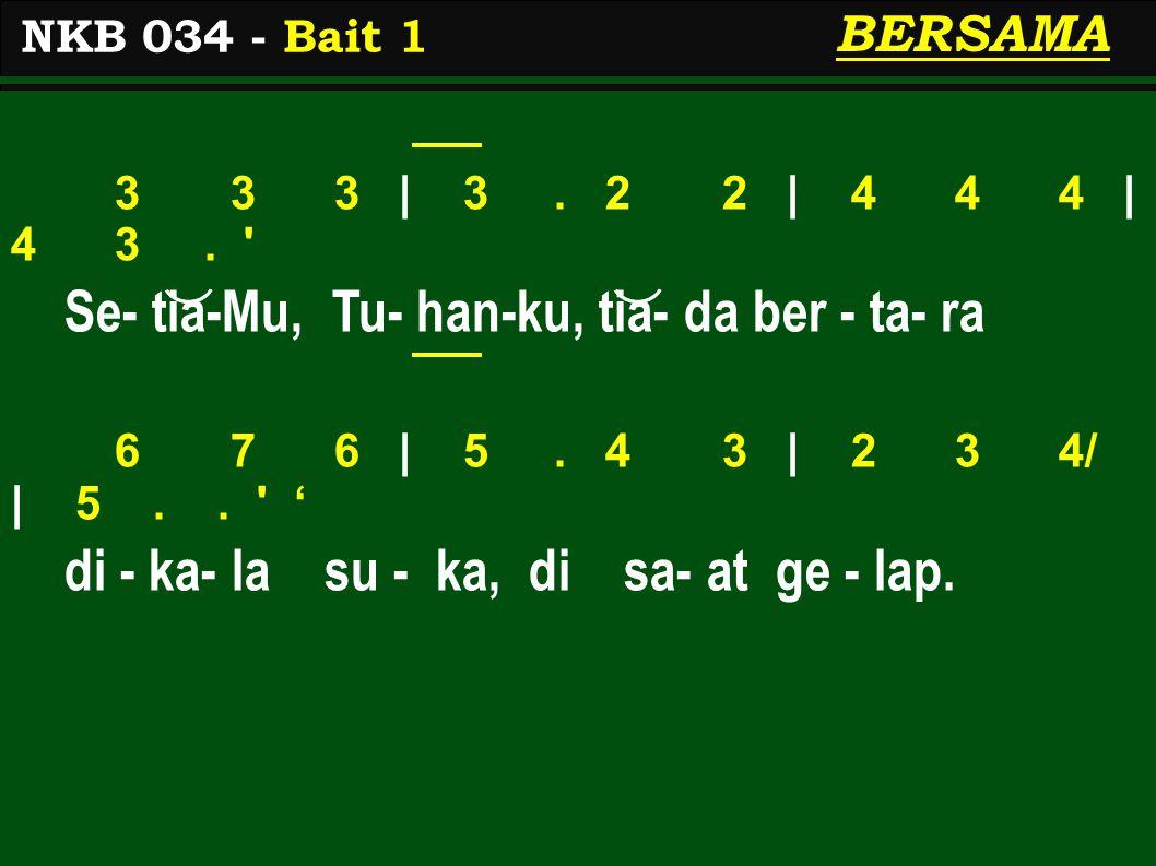 3 3 3 | 3. 2 2 | 4 4 4 | 4 3. Se- tia-Mu, Tu- han-ku, tia- da ber - ta- ra 6 7 6 | 5.