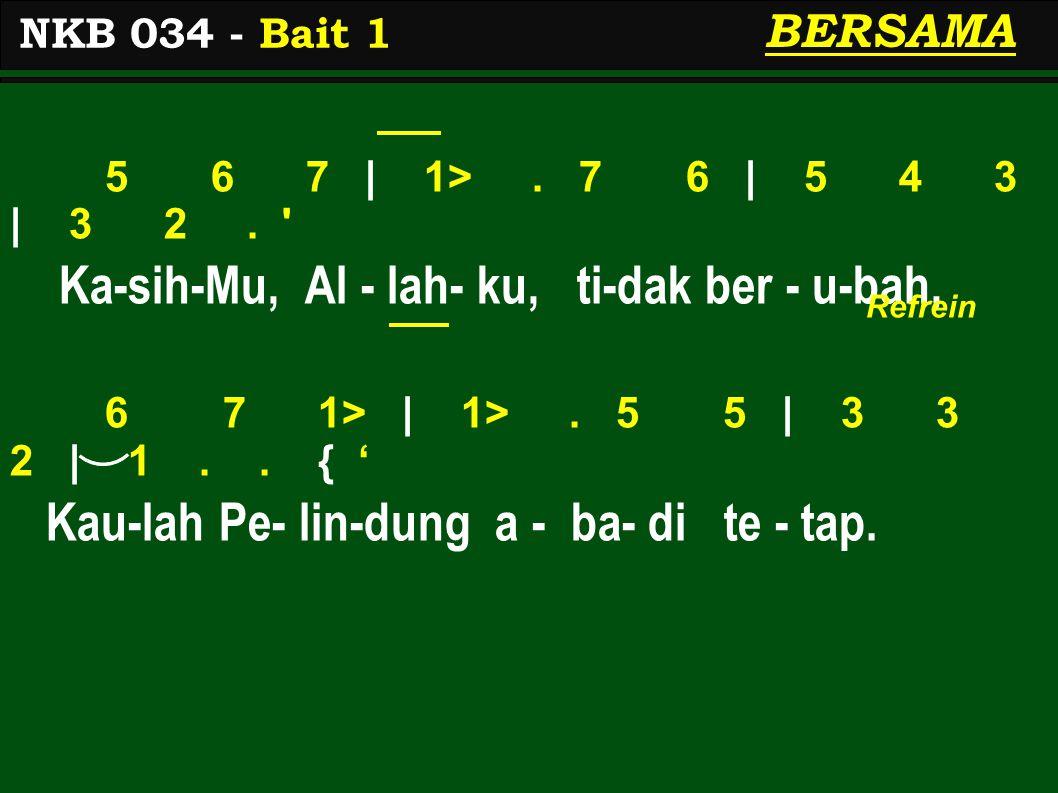 5 6 7 | 1>. 7 6 | 5 4 3 | 3 2. Ka-sih-Mu, Al - lah- ku, ti-dak ber - u-bah, 6 7 1> | 1>.