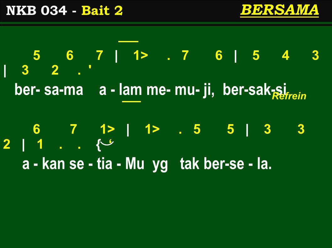 5 6 7 | 1>. 7 6 | 5 4 3 | 3 2. ber- sa-ma a - lam me- mu- ji, ber-sak-si 6 7 1> | 1>.