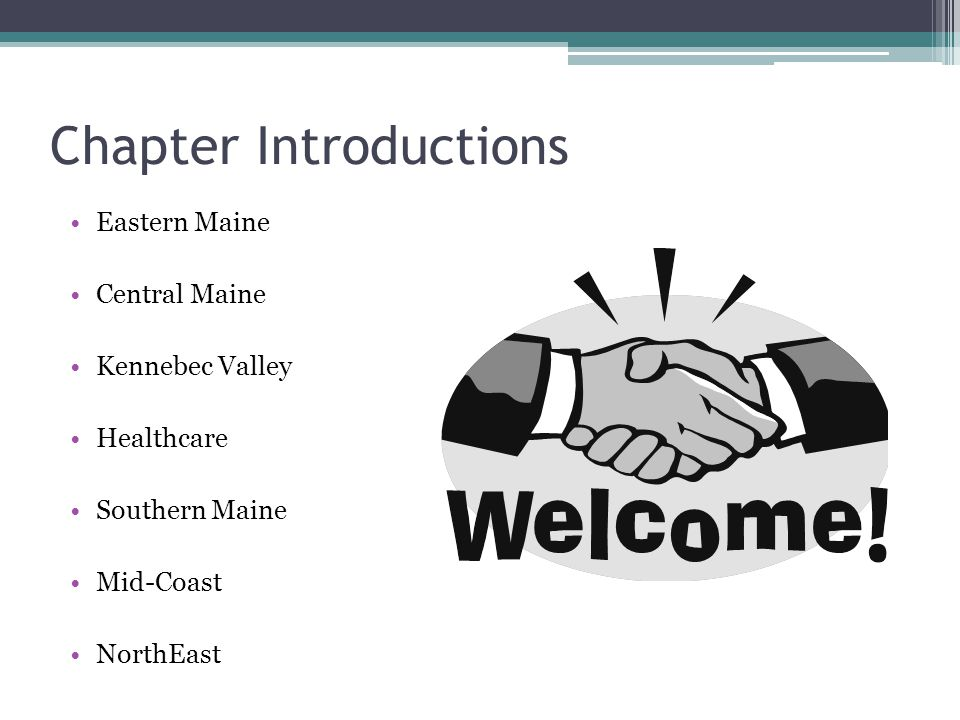 Chapter Introductions Eastern Maine Central Maine Kennebec Valley Healthcare Southern Maine Mid-Coast NorthEast