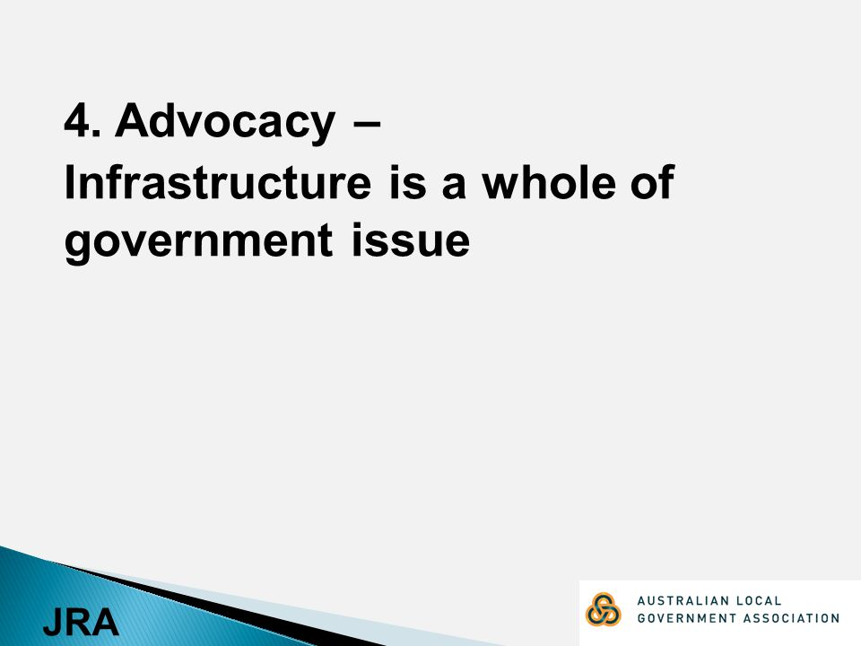 JRA 4. Advocacy – Infrastructure is a whole of government issue
