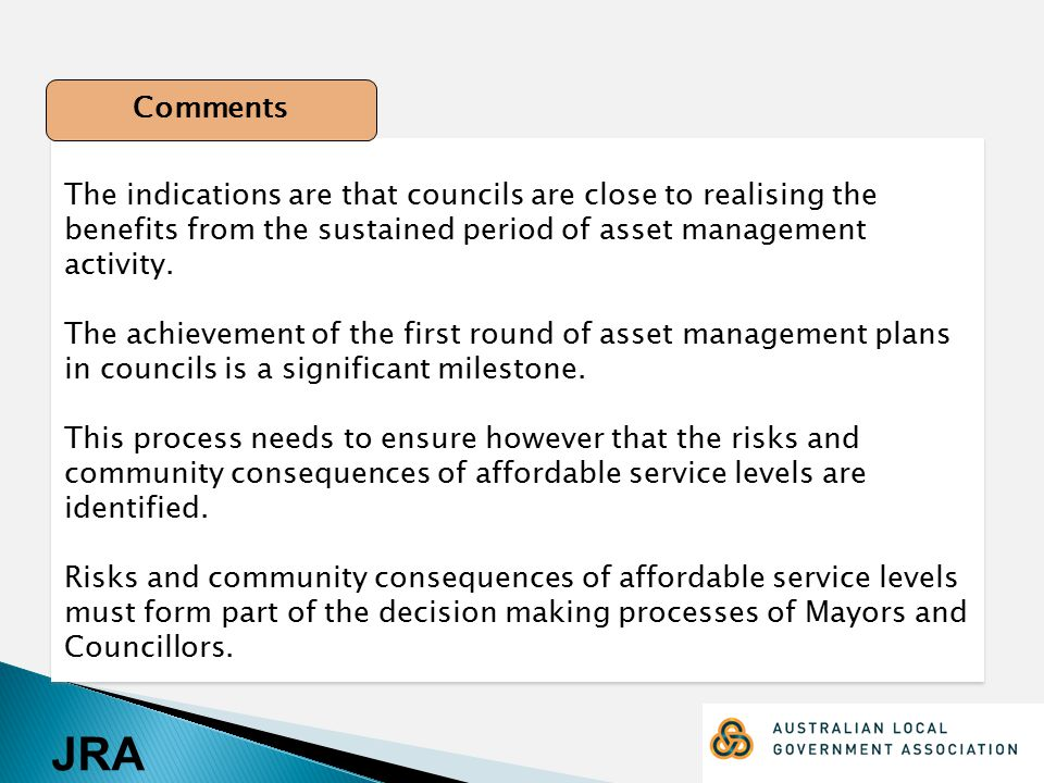 JRA The indications are that councils are close to realising the benefits from the sustained period of asset management activity.