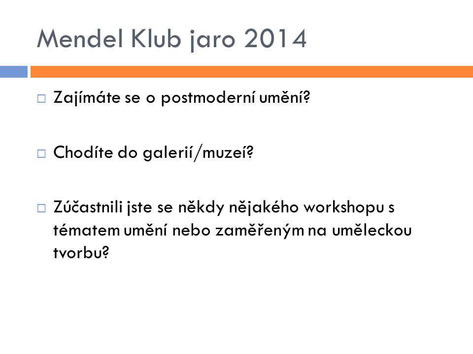 Mendel Klub jaro 2014  Zajímáte se o postmoderní umění.