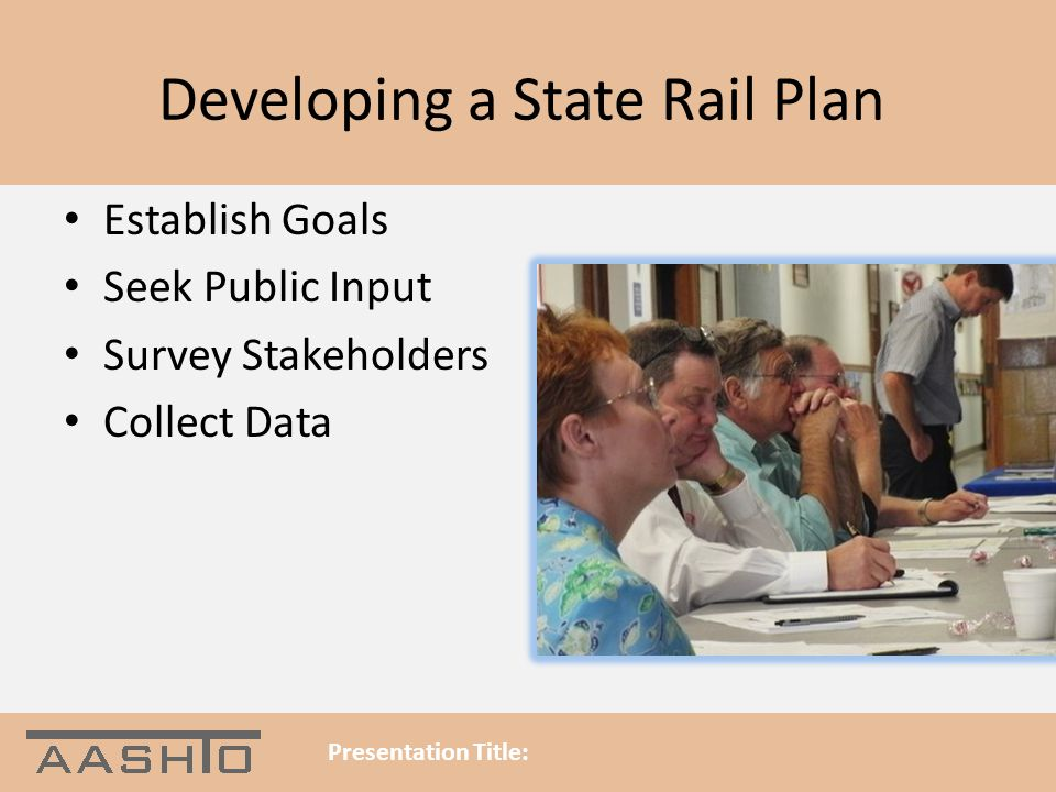 Developing a State Rail Plan Establish Goals Seek Public Input Survey Stakeholders Collect Data Presentation Title: