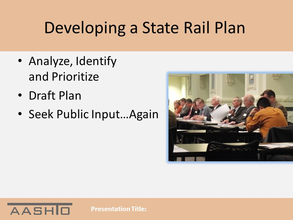 Developing a State Rail Plan Analyze, Identify and Prioritize Draft Plan Seek Public Input…Again Presentation Title: