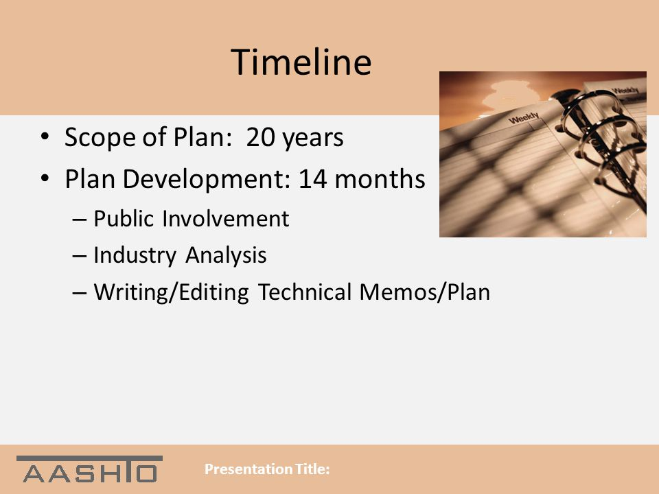 Timeline Scope of Plan: 20 years Plan Development: 14 months – Public Involvement – Industry Analysis – Writing/Editing Technical Memos/Plan Presentation Title: