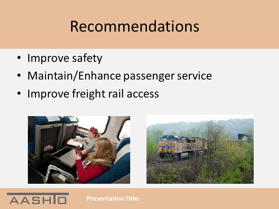 Recommendations Improve safety Maintain/Enhance passenger service Improve freight rail access Presentation Title: