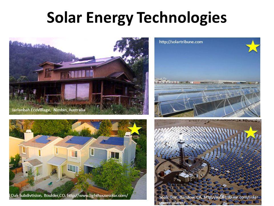 Solar Energy Technologies Soalr One, Barstow, CA. http://solartribune.com/solar- power-plants/ http://solartribune.com Jarlanbah EcoVillage, Nimbin, A