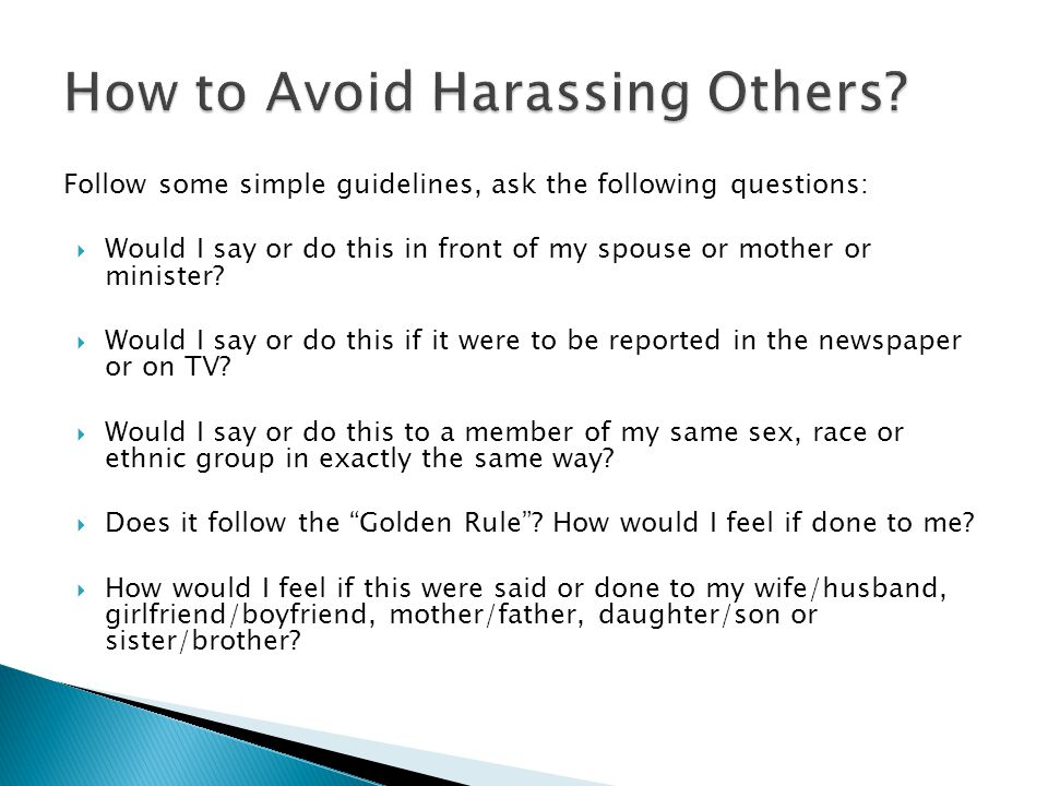 Follow some simple guidelines, ask the following questions:  Would I say or do this in front of my spouse or mother or minister?  Would I say or do