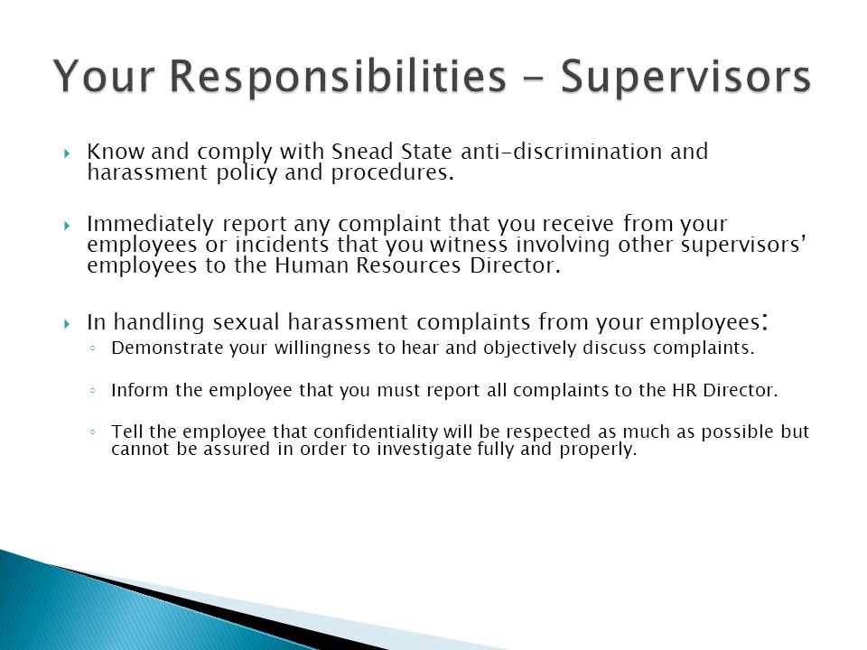  Know and comply with Snead State anti-discrimination and harassment policy and procedures.  Immediately report any complaint that you receive from