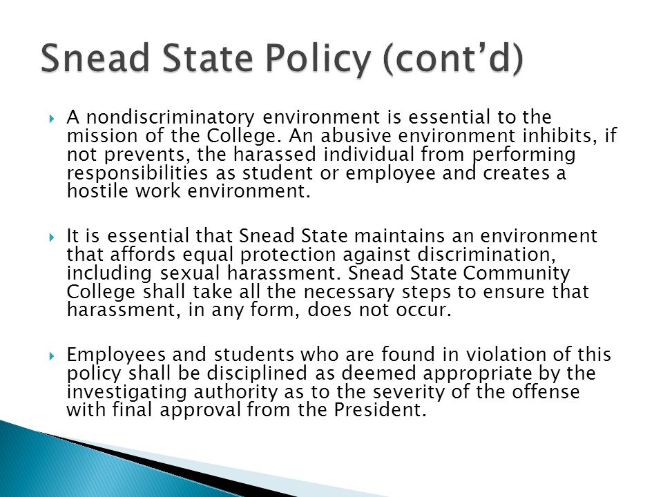  Employees and students of Snead State Community College shall strive to promote an environment that fosters personal integrity where the worth and dignity of each human being is realized, where democratic principles are promoted, and where efforts are made to assist colleagues and students to realize their full potential as worthy and effective members of society.