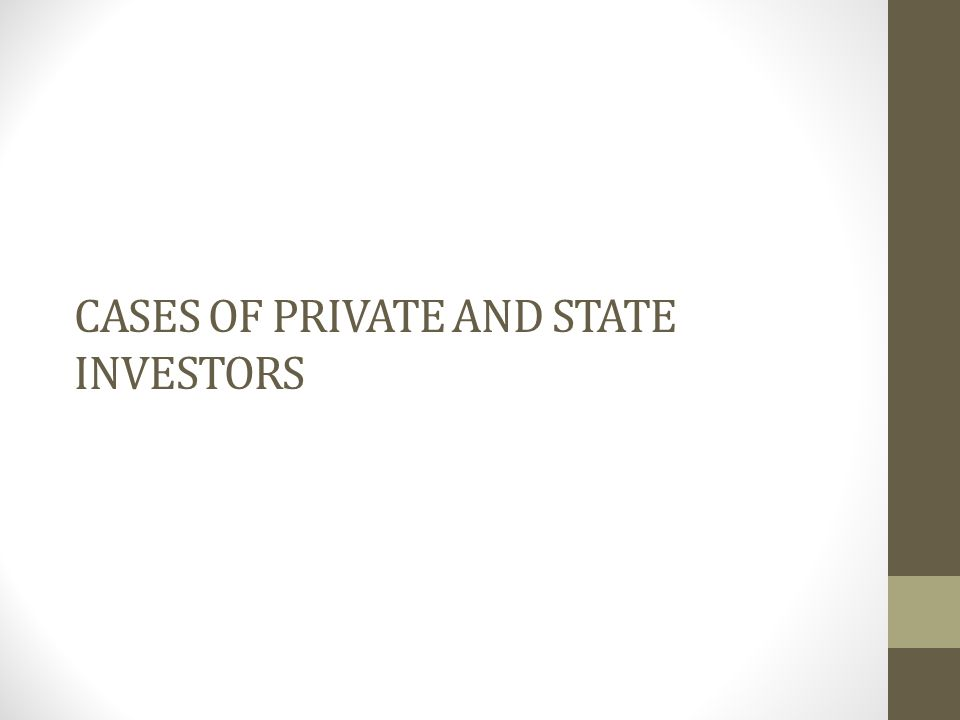 CASES OF PRIVATE AND STATE INVESTORS