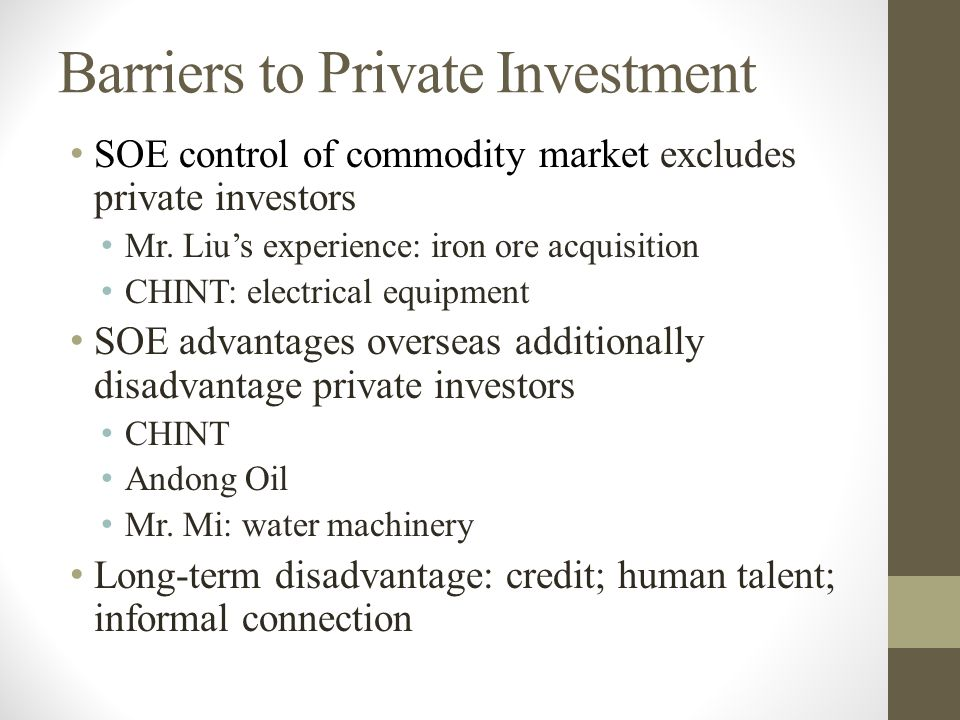 Barriers to Private Investment SOE control of commodity market excludes private investors Mr.
