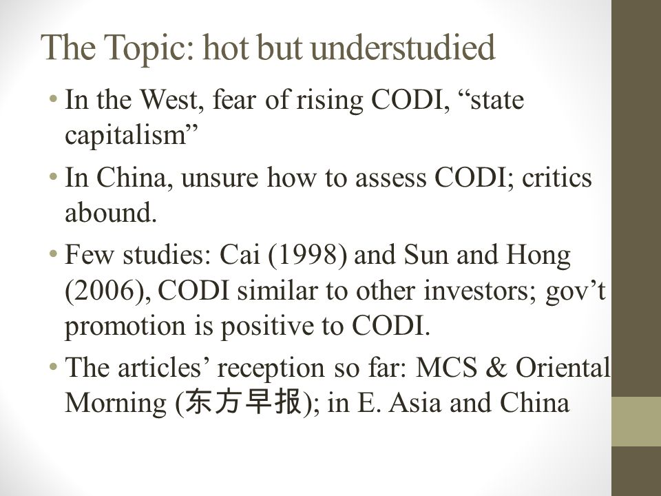 The Topic: hot but understudied In the West, fear of rising CODI, state capitalism In China, unsure how to assess CODI; critics abound.