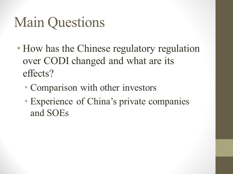 Main Questions How has the Chinese regulatory regulation over CODI changed and what are its effects.