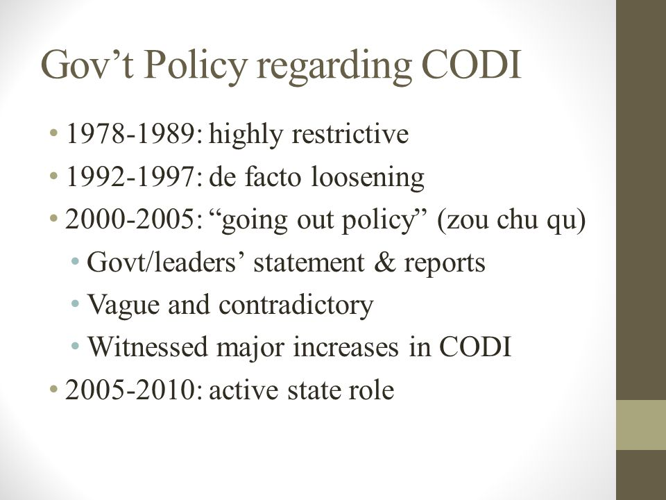 Gov't Policy regarding CODI 1978-1989: highly restrictive 1992-1997: de facto loosening 2000-2005: going out policy (zou chu qu) Govt/leaders' statement & reports Vague and contradictory Witnessed major increases in CODI 2005-2010: active state role