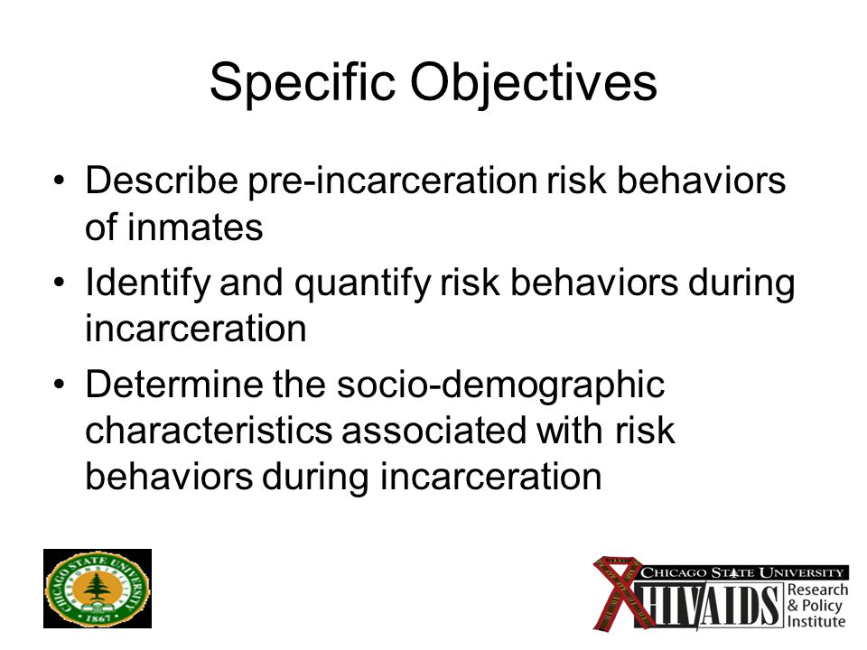 5 Specific Objectives Describe pre-incarceration risk behaviors of inmates Identify and quantify risk behaviors during incarceration Determine the socio-demographic characteristics associated with risk behaviors during incarceration