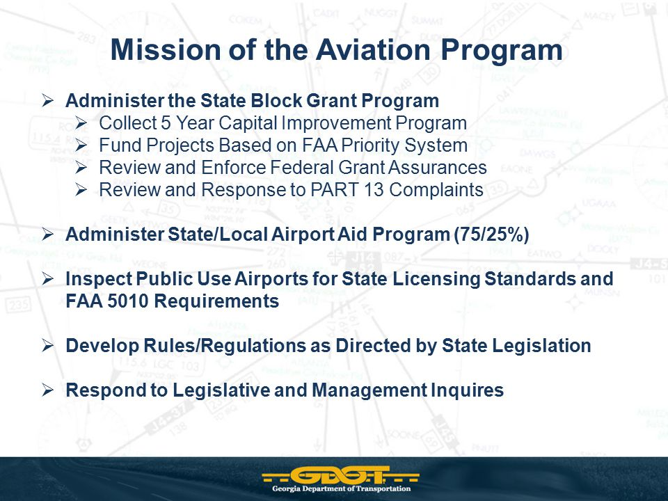 Mission of the Aviation Program  Administer the State Block Grant Program  Collect 5 Year Capital Improvement Program  Fund Projects Based on FAA P
