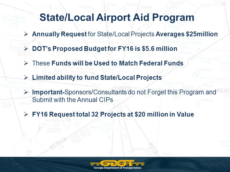 State/Local Airport Aid Program  Annually Request for State/Local Projects Averages $25million  DOT's Proposed Budget for FY16 is $5.6 million  The
