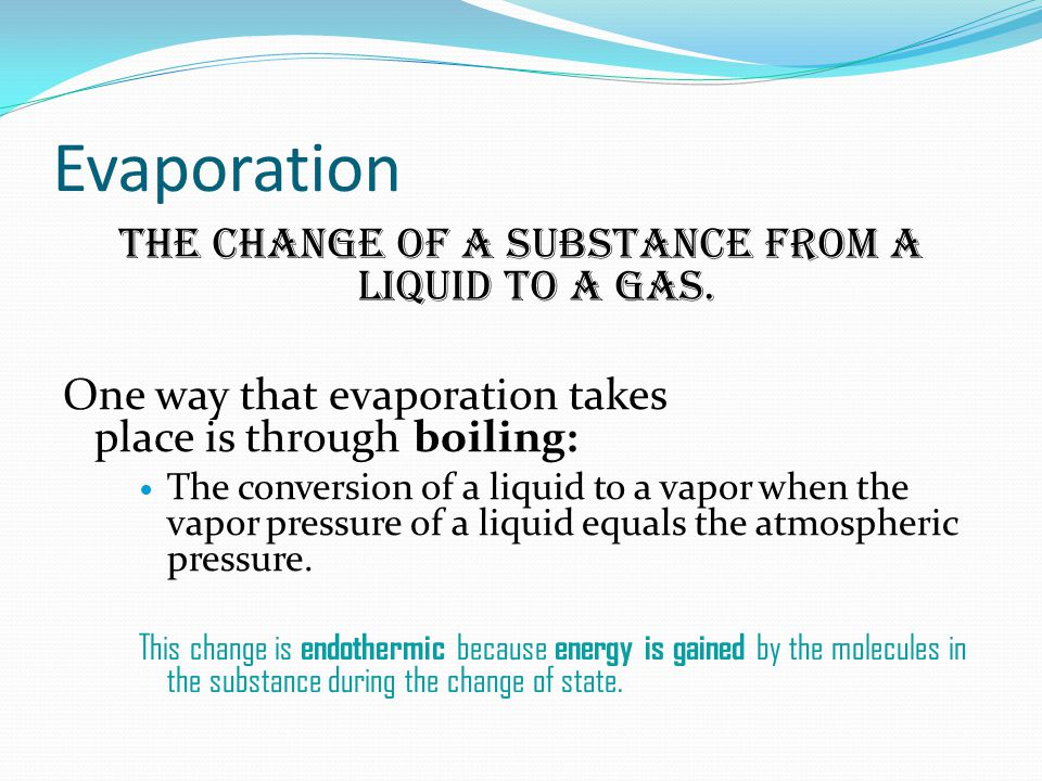 Evaporation The change of a substance from a liquid to a gas.