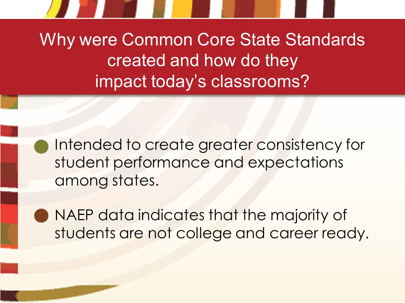 Intended to create greater consistency for student performance and expectations among states. NAEP data indicates that the majority of students are no