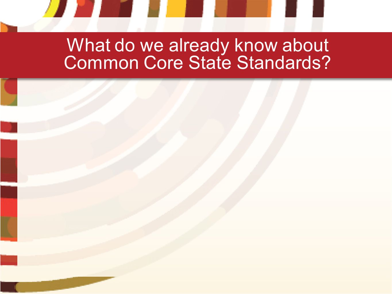 What do we already know about Common Core State Standards?
