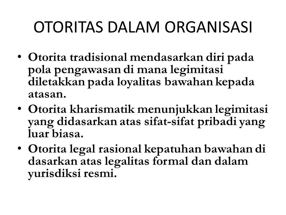 OTORITAS DALAM ORGANISASI Otorita tradisional mendasarkan diri pada pola pengawasan di mana legimitasi diletakkan pada loyalitas bawahan kepada atasan.