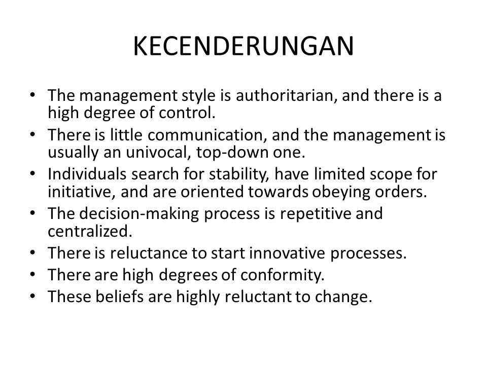 KECENDERUNGAN The management style is authoritarian, and there is a high degree of control.