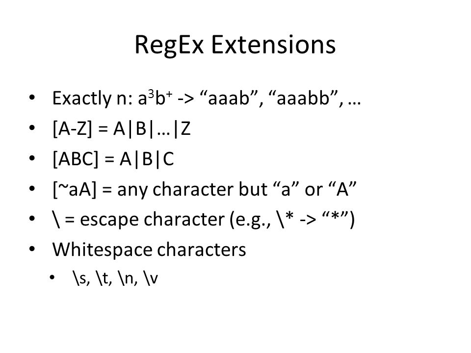 "RegEx Extensions Exactly n: a 3 b + -> ""aaab"", ""aaabb"", … [A-Z] = A