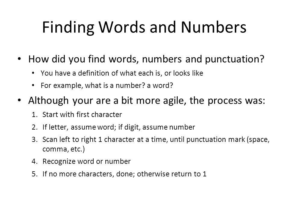 Finding Words and Numbers How did you find words, numbers and punctuation? You have a definition of what each is, or looks like For example, what is a