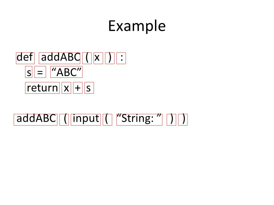"Example def addABC ( x ) : s = ""ABC"" return x + s addABC ( input ( ""String: "" ) )"