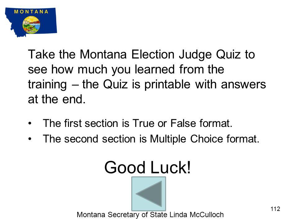 9. ELECTION JUDGE TRAINING QUIZ Montana Secretary of State Linda McCulloch 111