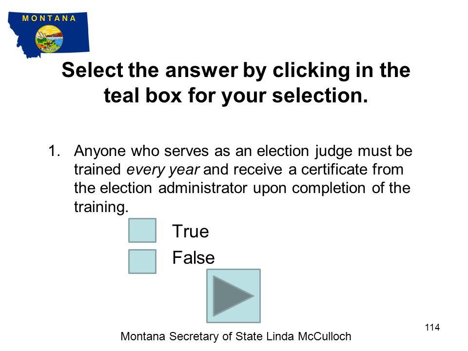 TRUE OR FALSE QUESTIONS Montana Secretary of State Linda McCulloch 113